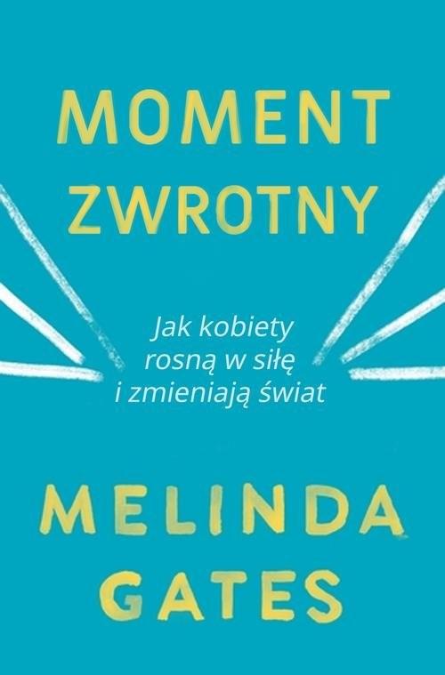 okładka Moment zwrotny Jak kobiety rosną w siłę i zmieniają światksiążka      Gates Melinda