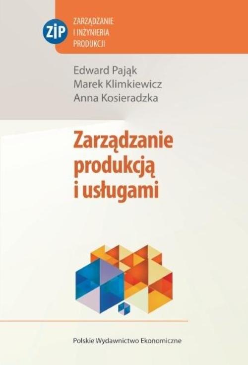 okładka Zarządzanie produkcją i usługamiksiążka |  | Edward Pająk, Marek Klimkiewicz, Anna Kosieradzka