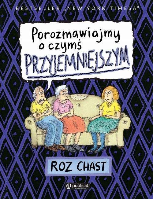 okładka Porozmawiajmy o czymś przyjemniejszymksiążka |  | Chast Roz