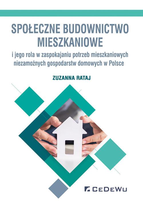 okładka Społeczne budownictwo mieszkaniowe i jego rola w zaspokajaniu potrzeb mieszkaniowych niezamożnych goksiążka |  | Rataj Zuzanna