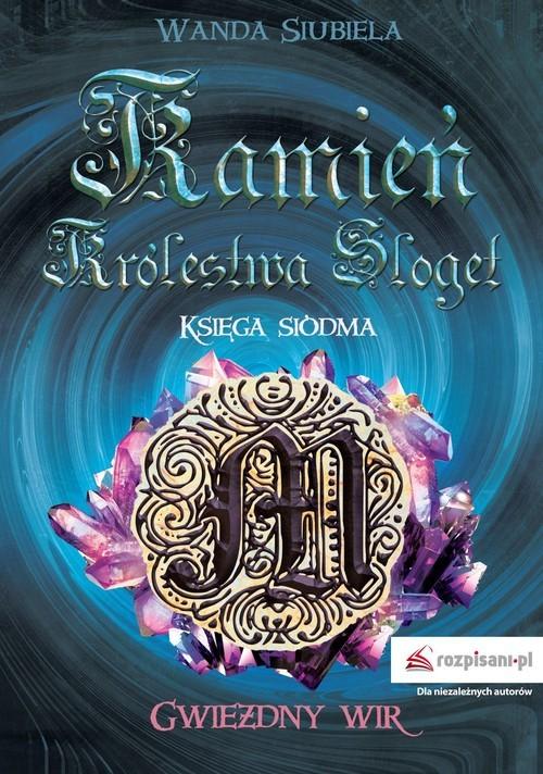 okładka Kamień Królestwa Sloget Księga siódma Gwiezdny wirksiążka      Siubiela Wanda
