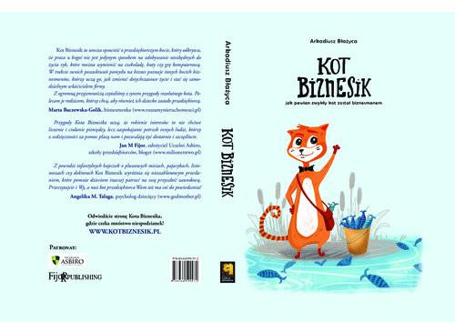 okładka Kot Biznesik jak pewien zwykły kot został biznesmenemksiążka      Arkadiusz Błażyca
