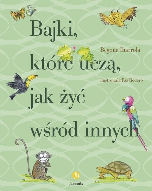 okładka Bajki które uczą jak żyć wśród innychksiążka |  | Ibarrola Begona