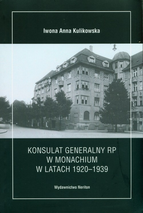 okładka Konsulat Generalny RP w Monachium w latach 1920-1939książka      Kulikowska Iwona