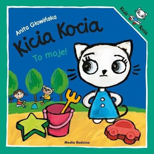 okładka Kicia Kocia To moje!książka      Anita Głowińska