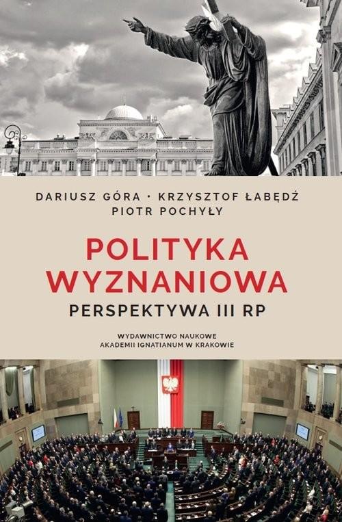 okładka Polityka wyznaniowa Perspektywa III RPksiążka      Góra Dariusz, Łabędź Krzysztof, Pochyły Piotr