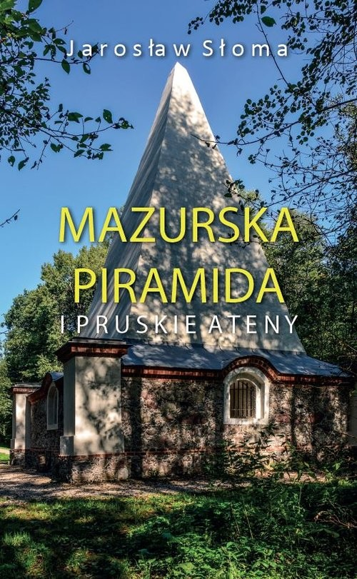 okładka Mazurska piramida i pruskie Atenyksiążka |  | Słoma Jarosław