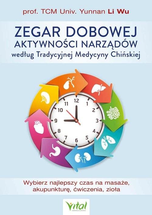 okładka Zegar dobowej aktywności narządów według Tradycyjnej Medycyny Chińskiejksiążka |  | Wu Li