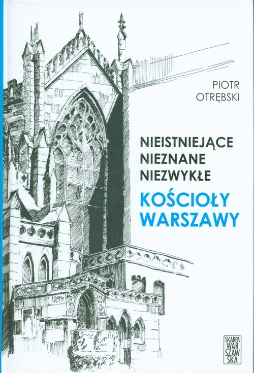 okładka Nieistniejące nieznane niezwykłe Kościoły Warszawyksiążka |  | Otrębski Piotr