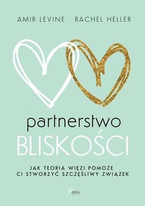 okładka Partnerstwo bliskości Jak teoria więzi pomoże ci stworzyć szczęśliwy związekksiążka |  | Amir Levine, Rachel Heller