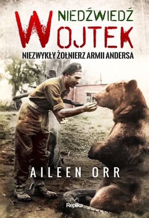 okładka Niedźwiedź Wojtek Niezwykły żołnierz Armii Andersaksiążka |  | Aileen Orr