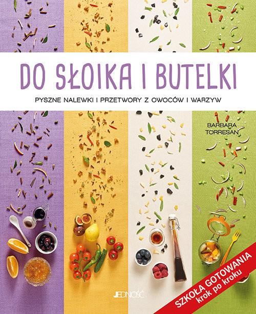 okładka Do słoika i butelki Pyszne nalewki i przetwory z owoców i warzywksiążka |  | Torresan Barbara