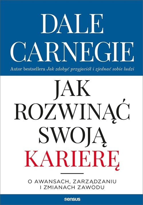 okładka Jak rozwinąć swoją karierę O awansach, zarządzaniu i zmianach zawoduksiążka |  | Dale Carnegie