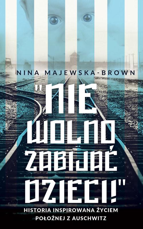 okładka Anioł życia z Auschwitz Historia inspirowana życiem położnej z Auschwitzksiążka      Nina Majewska-Brown