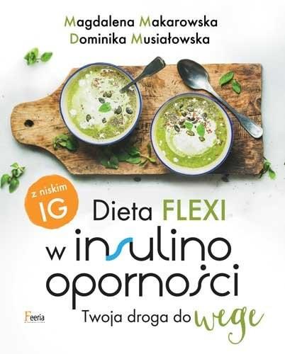 okładka Dieta flexi w insulinooporności Twoja droga do wegeksiążka      Magdalena Makarowska, Dominika Musiałowska