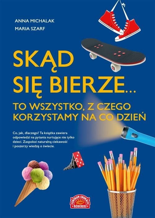okładka Skąd się bierze... to wszystko, z czego korzystamy na co dzieńksiążka |  | Anna Michalak, Maria Szarf