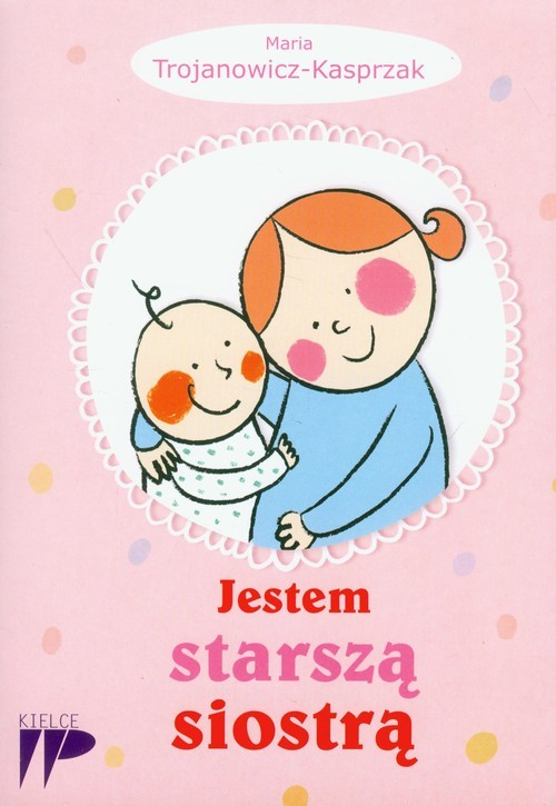 okładka Jestem starszą siostrąksiążka |  | Trojanowicz-Kasprzak Maria