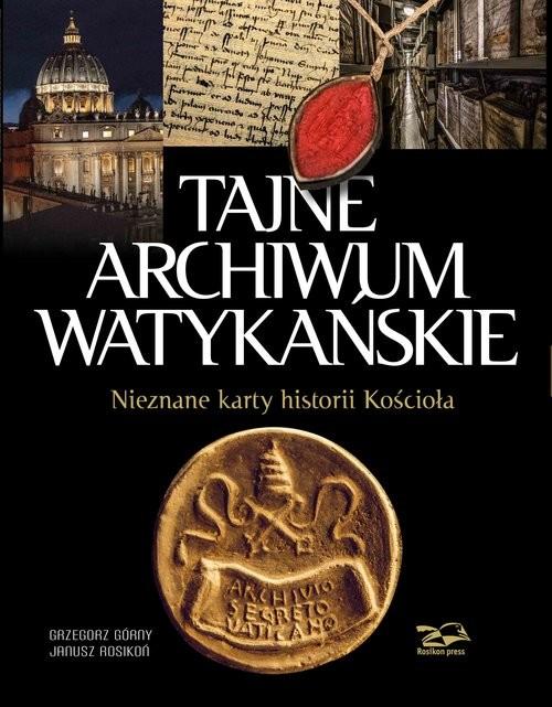 okładka Tajne Archiwum Watykańskie Nieznane karty z historii Kościołaksiążka |  | Grzegorz Górny, Janusz Rosikoń