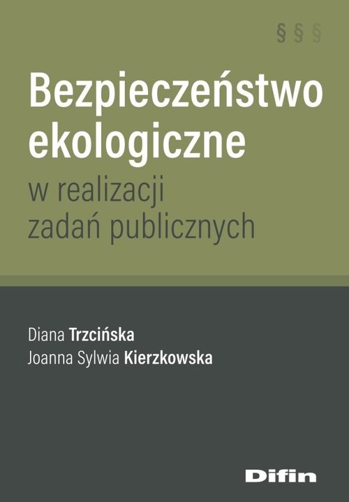 okładka Bezpieczeństwo ekologiczne w realizacji zadań publicznychksiążka |  | Diana Trzcińska, Joanna Sylwia Kierzkowska