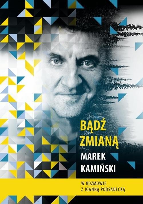 okładka Bądź zmianąksiążka |  | Marek Kamiński, Joanna Podsadecka