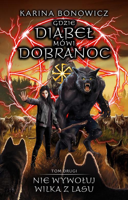 okładka Gdzie diabeł mówi dobranoc Tom 2 Nie wywołuj wilka z lasuksiążka      Karina Bonowicz