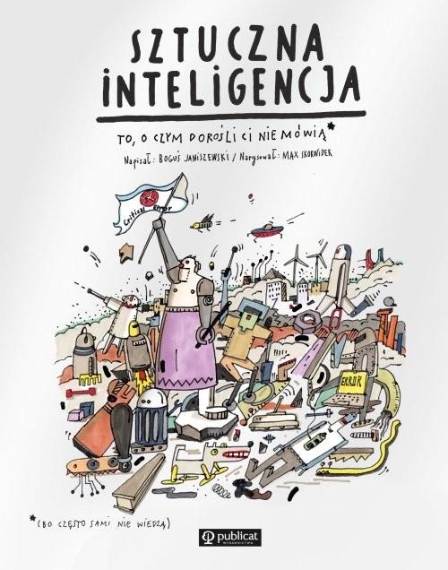 okładka Sztuczna inteligencja To, o czym dorośli Ci nie mówiąksiążka |  | Boguś Janiszewski, Max Skorwider