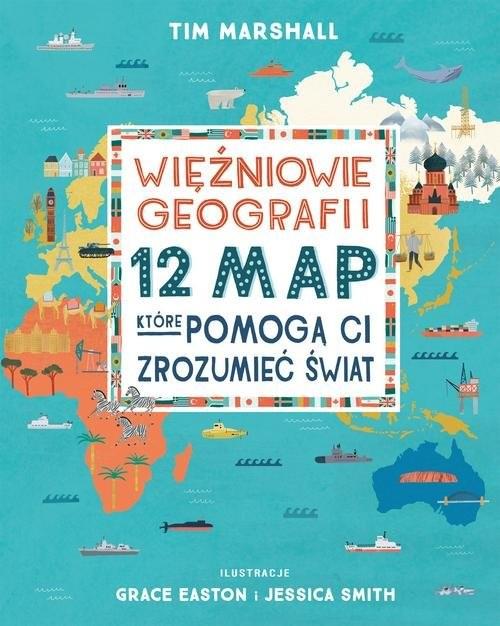 okładka Więźniowie geografii 12 map, które pomogą Ci zrozumieć światksiążka      Tim Marshall
