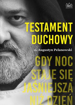 okładka Testament duchowy. Gdy noc staje się jaśniejsza niż dzieńksiążka |  | Pelanowski Augustyn