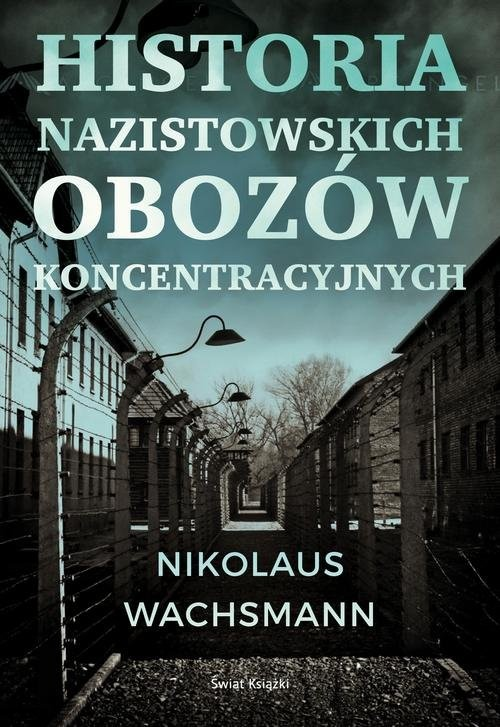 okładka Historia nazistowskich obozów koncentracyjnychksiążka      Wachsmann Nikolaus