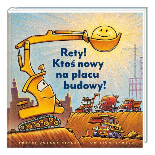 okładka Rety! Ktoś nowy na placu budowy!książka      Sherri Duskey Rinker