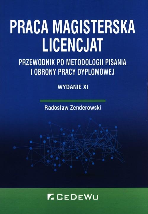 okładka Praca Magisterska licencjat Przewodnik po metodologii pisania i obrony pracy dyplomowejksiążka |  | Radosław Zenderowski