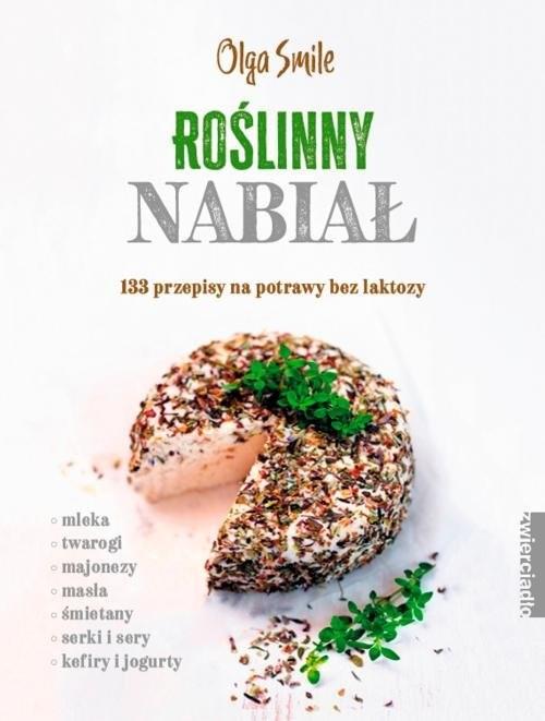 okładka Roślinny nabiał 133 przepisy na potrawy bez laktozyksiążka      Smile Olga