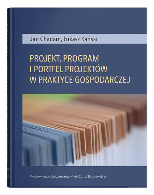 okładka Projekt, program i portfel w praktyce gospodarczejksiążka |  | Jan Chadam, Łukasz Kański