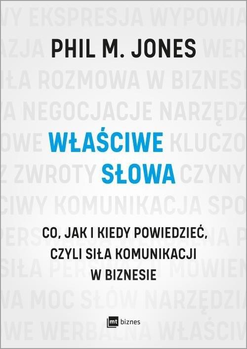 okładka Właściwe słowa Co, jak i kiedy powiedzieć, czyli siła komunikacji w biznesieksiążka |  | Phil M. Jones