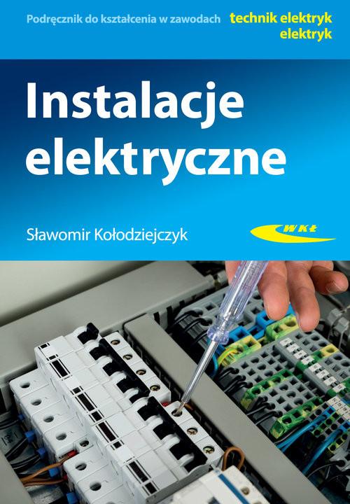 okładka Instalacje elektryczne Podręcznik do kształcenia w zawodach technik elektryk, elektrykksiążka |  | Kołodziejczyk Sławomir