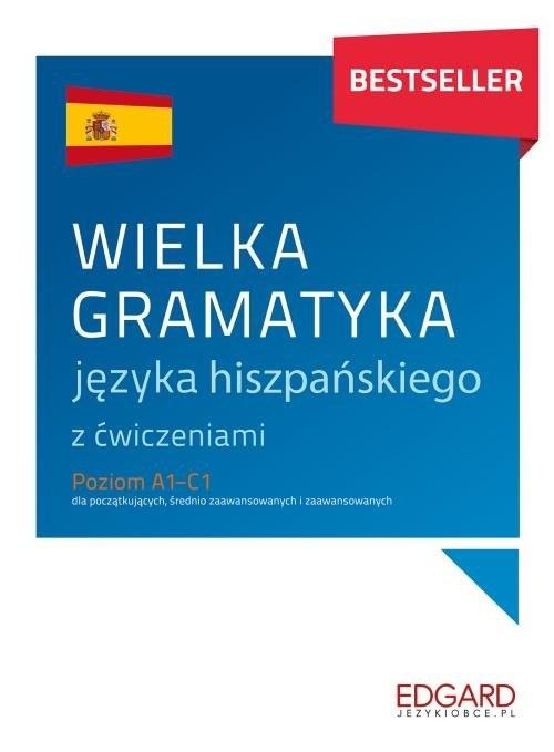 okładka Wielka gramatyka języka hiszpańskiego z ćwiczeniami Poziom A1-C1 dla początkujących, średnio zaawansowanych i zaawansowanychksiążka |  | Joanna Ostrowska