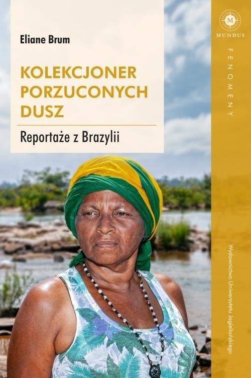 okładka Kolekcjoner porzuconych dusz Reportaże z Brazyliiksiążka      Brum Eliane