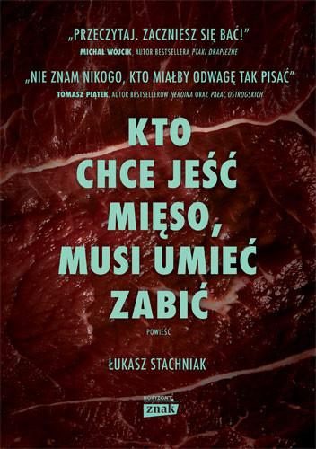 okładka Kto chce jeść mięso, musi umieć zabićksiążka      Łukasz Stachniak