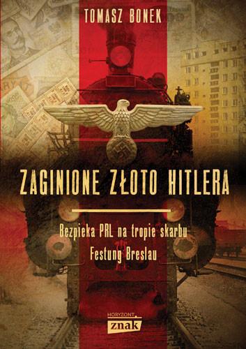 okładka Zaginione złoto Hitleraksiążka      Tomasz Bonek