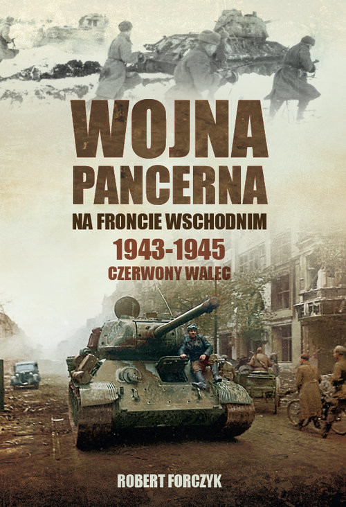 okładka Wojna pancerna na Froncie Wschodnim 1943-1945 Czerwony walecksiążka      Forczyk Robert