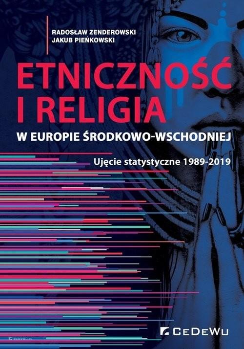 okładka Etniczność i religia w Europie Środkowo-Wschodniej. Ujęcie statystyczne 1989-2019książka |  | Radosław Zenderowski, Jakub Pieńkowski