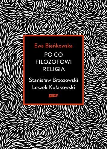 okładka Po co filozofowi religia. Stanisław Brzozowski, Leszek Kołakowskiksiążka |  | Ewa Bieńkowska