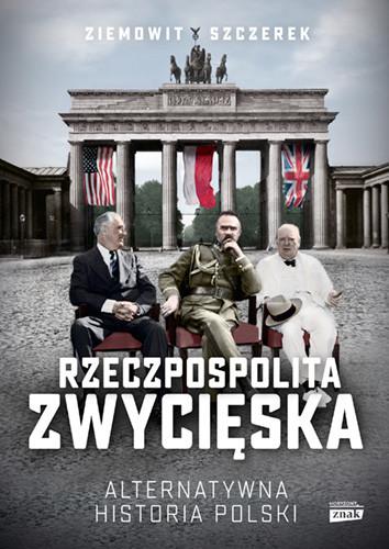 okładka Rzeczpospolita zwycięska. Alternatywna historia Polskiksiążka |  | Ziemowit Szczerek