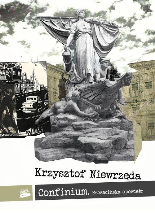 okładka Confinium Szczecińska opowieśćksiążka |  | Niewrzęda Krzysztof