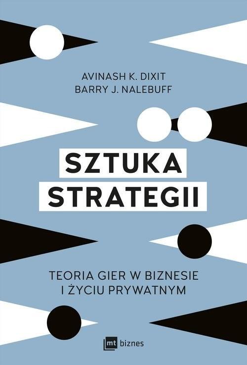 okładka Sztuka strategii Teoria gier w biznesie i życiu prywatnymksiążka      Avinash K. Dixit, Barry J. Nalebuff