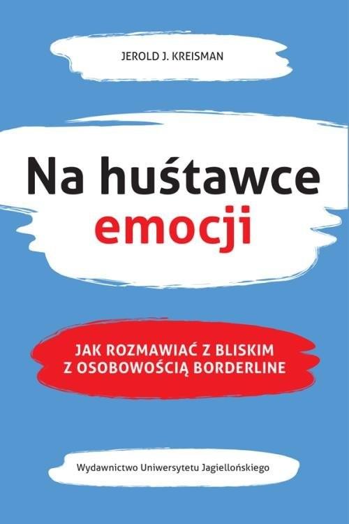 okładka Na huśtawce emocji Jak rozmawiać z bliskim z osobowością borderlineksiążka |  | Jerold J. Kreisman