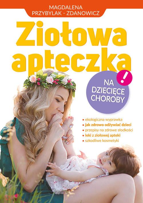 okładka Ziołowa apteczka na dziecięce chorobyksiążka |  | Zbigniew Przybylak, Magdalena Przybylak-Zdanowicz