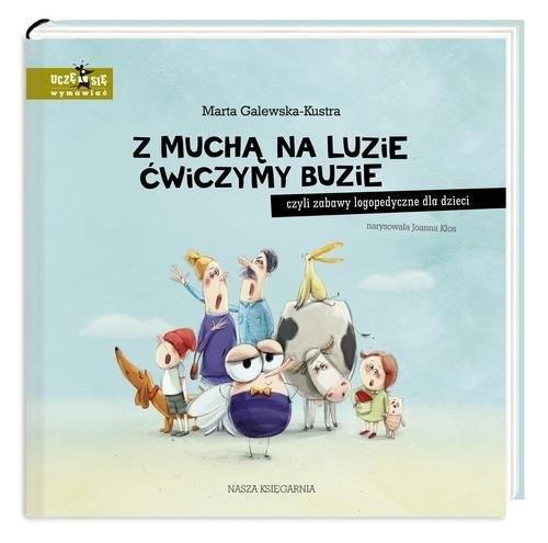 okładka Z muchą na luzie ćwiczymy buzie czyli zabawy logopedyczne dla dzieciksiążka |  | Galewska-Kustra Marta