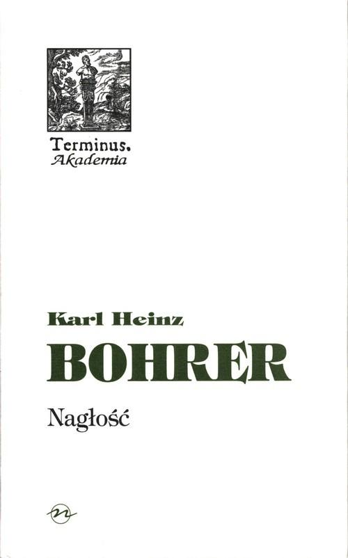 okładka Nagłość Chwila estetycznego pozoruksiążka      Karl Heinz Bohrer