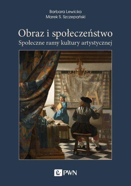 okładka Obraz i społeczeństwo Społeczne ramy kultury artystycznejksiążka |  | Barbara Lewicka, Marek S. Szczepański